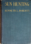 Sun hunting: adventures and observations among the native and migratory tribes of Florida, including the stoical time-killers of Palm Beach, the gentle and gregarious tin-canners of the remote interior, and the vivacious and semi-violent peoples of Miami and its purlieus. by Roberts, Kenneth Lewis, 1885-1957
