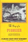 The story of a pioneer: a brief history of the Florida East Coast Railway and its part in the remarkable development of the Florida East Coast.