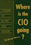 Where is the CIO going?: A program for militant trade unionism