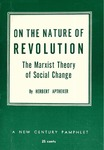 On the nature of revolution: The Marxist theory of social change. Based on a series of broadcasts made over Station KPFA, Berkeley, California, February-April, 1959