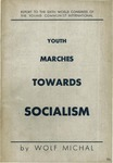 Youth marches toward socialism: Report made Sept. 26, 1935, to the Sixth World Congress of the Young Communist International
