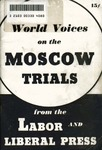 World voices on the Moscow trials: A compilation from the labor and liberal press of the world. Published for the American committee for the defense of Leon Trotsky