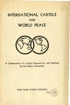 International cartels and world peace, a condensation of a study prepared for and published by the Kilgore committee