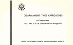 Disarmament: Two approaches; a comparison, U. S. and U. S. S. R. disarmament proposals