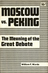 Moscow vs. Peking: The meaning of the great debate by George Edward Novack