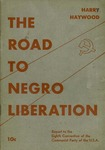 The road to Negro liberation: the tasks of the Communist party in winning working class leadership of the Negro liberation struggles, and the fight against reactionary nationalist-reformist movements among the Negro people