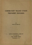 Communist trade union trickery exposed: A handbook of communist tactics and techniques