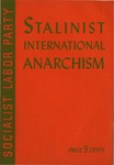 Stalinist international anarchism: A condemnation of Stalinist international brigandage and forcible annexation of territory in the light of Marxian fundamentals.