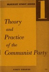 Theory and practice of the Communist Party: First course prepared by National Education Department, Communist Party