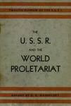 The U.S.S.R. and the world proletariat: Report at the XII Plenum of Executive Committee of the Communist International, September 14, 1932...
